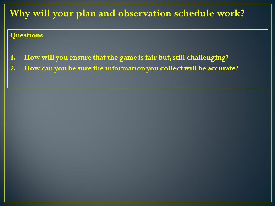 Why will your plan and observation schedule work.