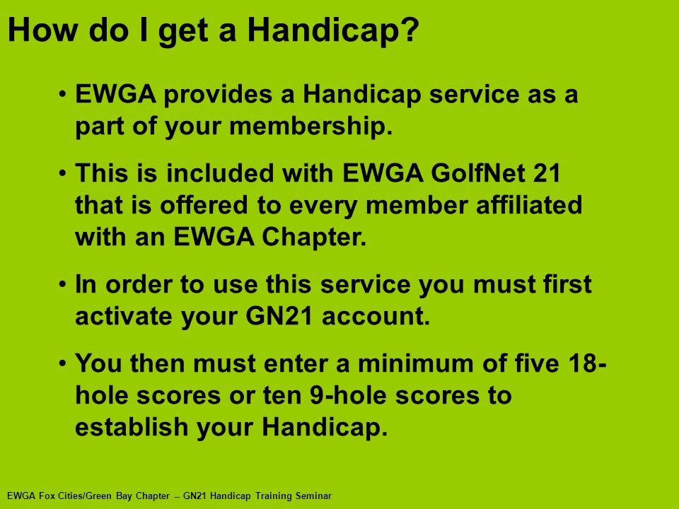 How do I get a Handicap. EWGA provides a Handicap service as a part of your membership.