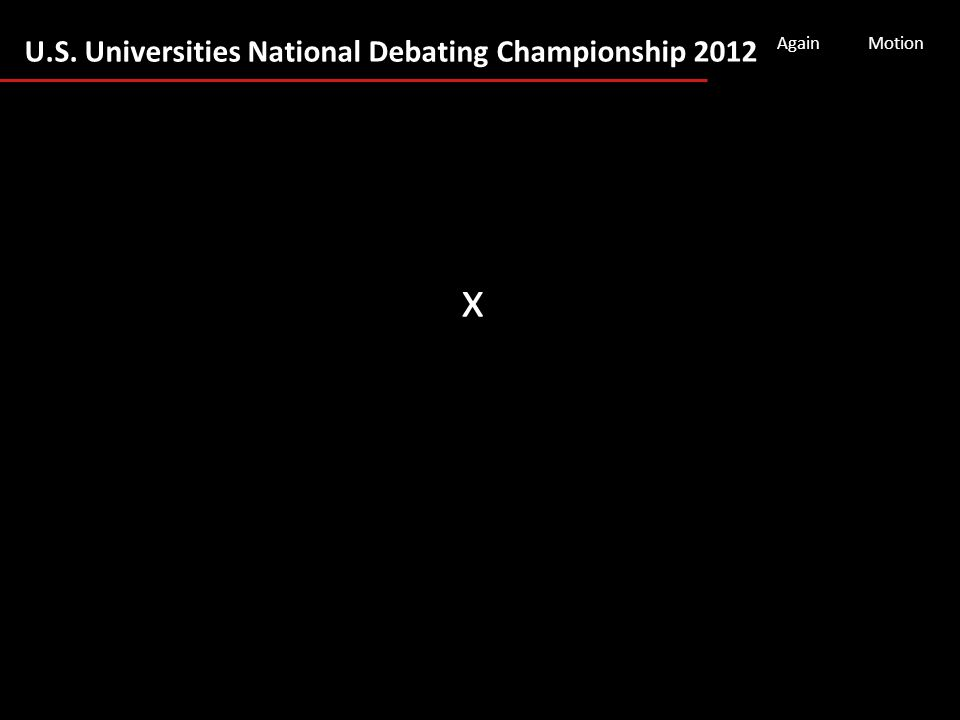 U.S. Universities National Debating Championship 2012 AgainMotion x