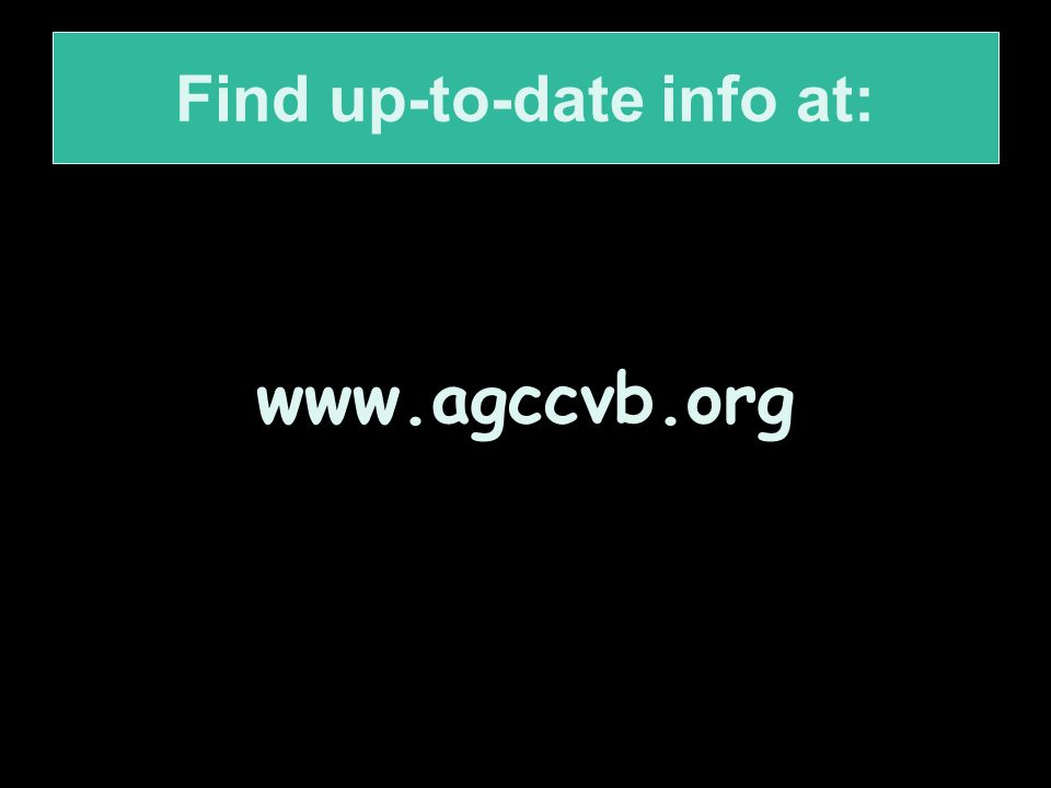 Find up-to-date info at: www.agccvb.org