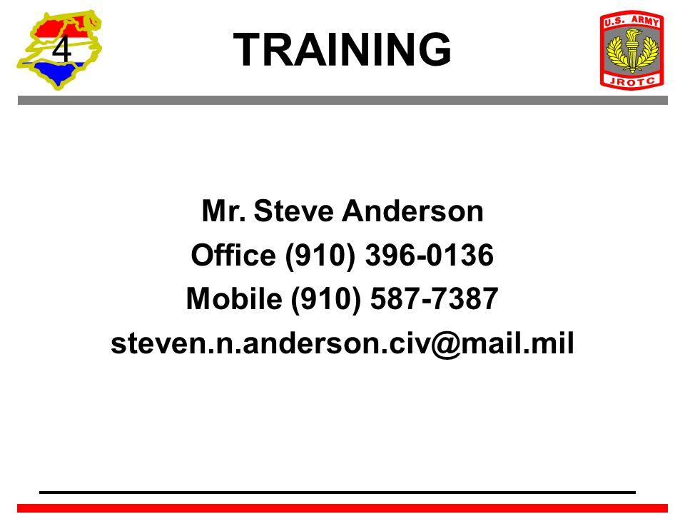 4 TRAINING Mr. Steve Anderson Office (910) 396-0136 Mobile (910) 587-7387 steven.n.anderson.civ@mail.mil