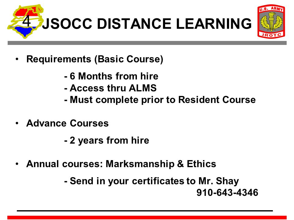 4 JSOCC DISTANCE LEARNING Requirements (Basic Course) - 6 Months from hire - Access thru ALMS - Must complete prior to Resident Course Advance Courses