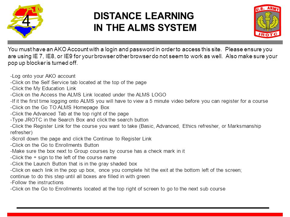 4 DISTANCE LEARNING IN THE ALMS SYSTEM You must have an AKO Account with a login and password in order to access this site. Please ensure you are usin