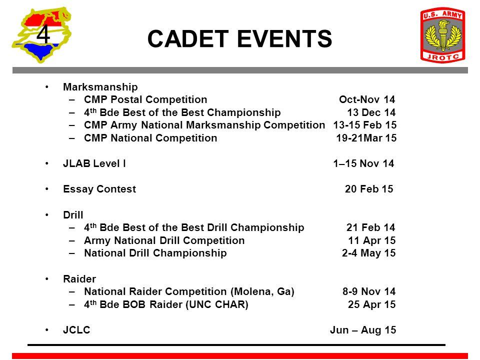 4 CADET EVENTS Marksmanship –CMP Postal Competition Oct-Nov 14 –4 th Bde Best of the Best Championship 13 Dec 14 –CMP Army National Marksmanship Compe