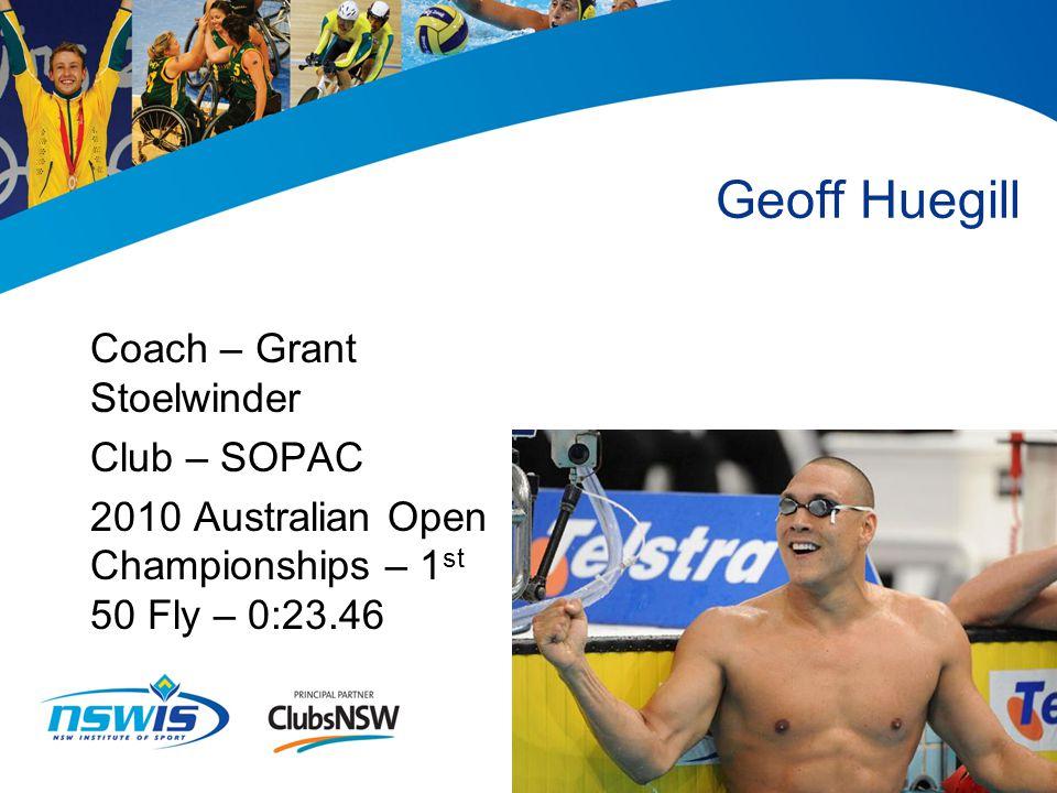 Geoff Huegill Coach – Grant Stoelwinder Club – SOPAC 2010 Australian Open Championships – 1 st 50 Fly – 0:23.46