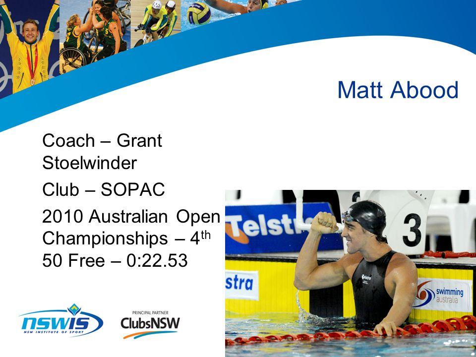 Matt Abood Coach – Grant Stoelwinder Club – SOPAC 2010 Australian Open Championships – 4 th 50 Free – 0:22.53