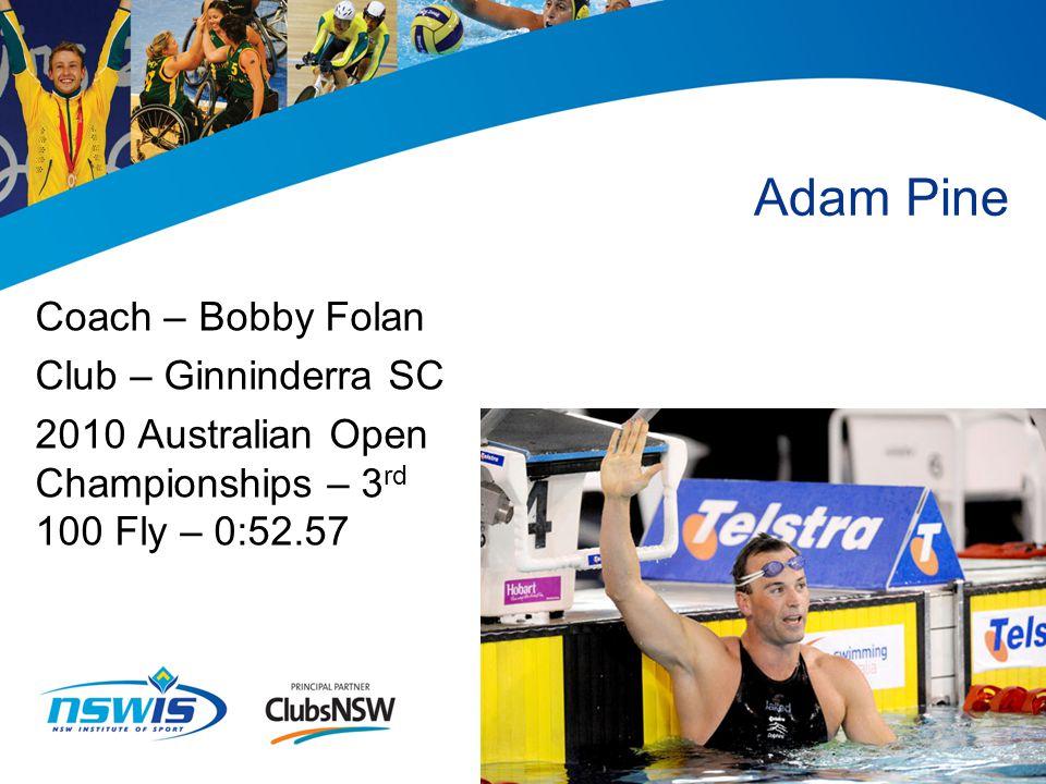 Adam Pine Coach – Bobby Folan Club – Ginninderra SC 2010 Australian Open Championships – 3 rd 100 Fly – 0:52.57