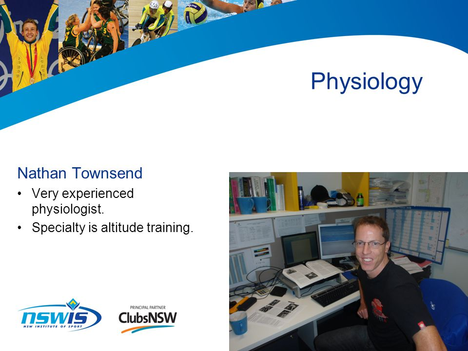 Nathan Townsend Very experienced physiologist. Specialty is altitude training. Physiology