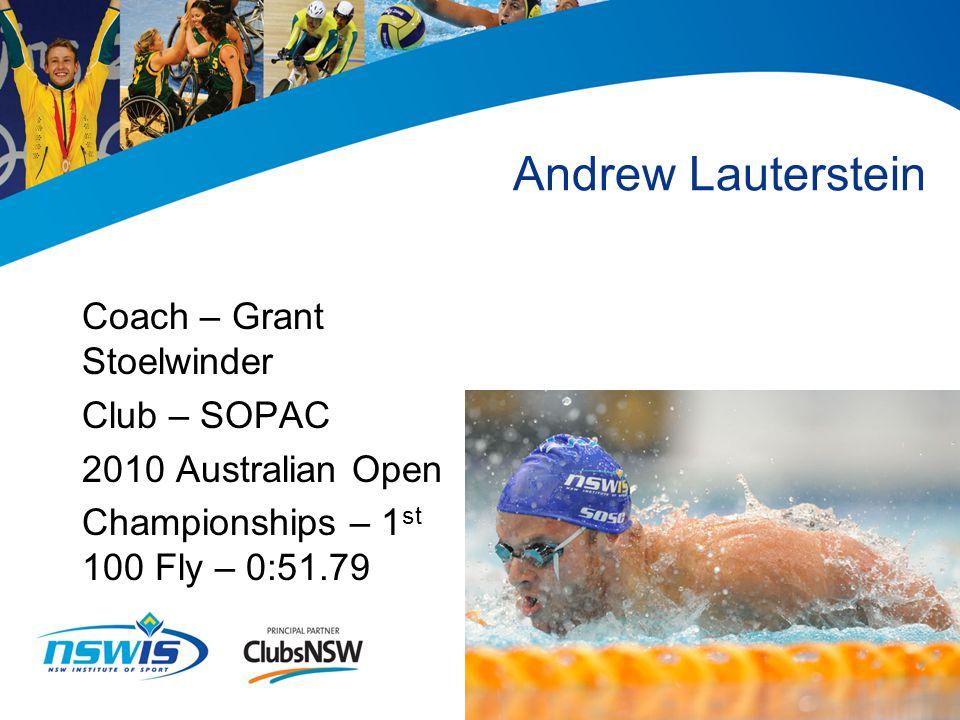 Andrew Lauterstein Coach – Grant Stoelwinder Club – SOPAC 2010 Australian Open Championships – 1 st 100 Fly – 0:51.79