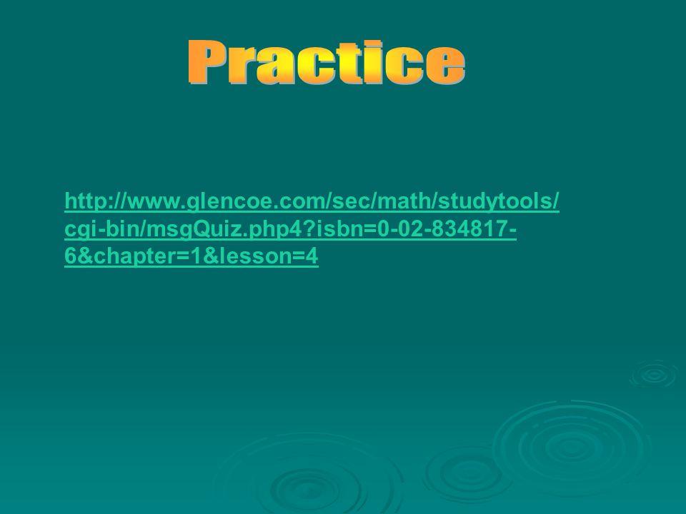 http://www.glencoe.com/sec/math/studytools/ cgi-bin/msgQuiz.php4?isbn=0-02-834817- 6&chapter=1&lesson=4