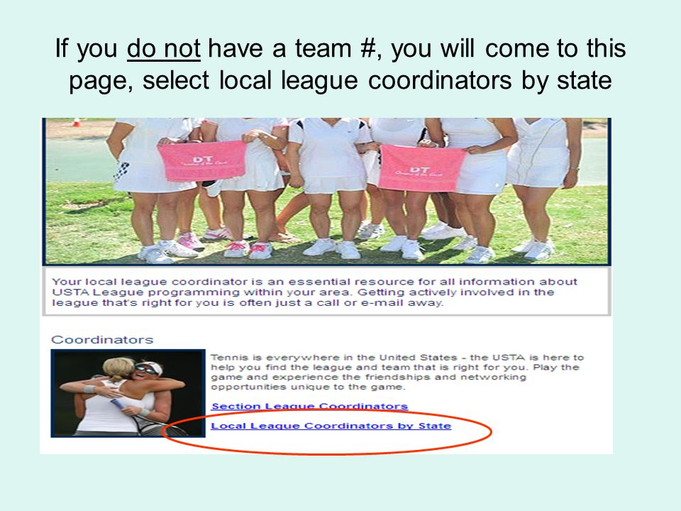 If you do not have a team #, you will come to this page, select local league coordinators by state