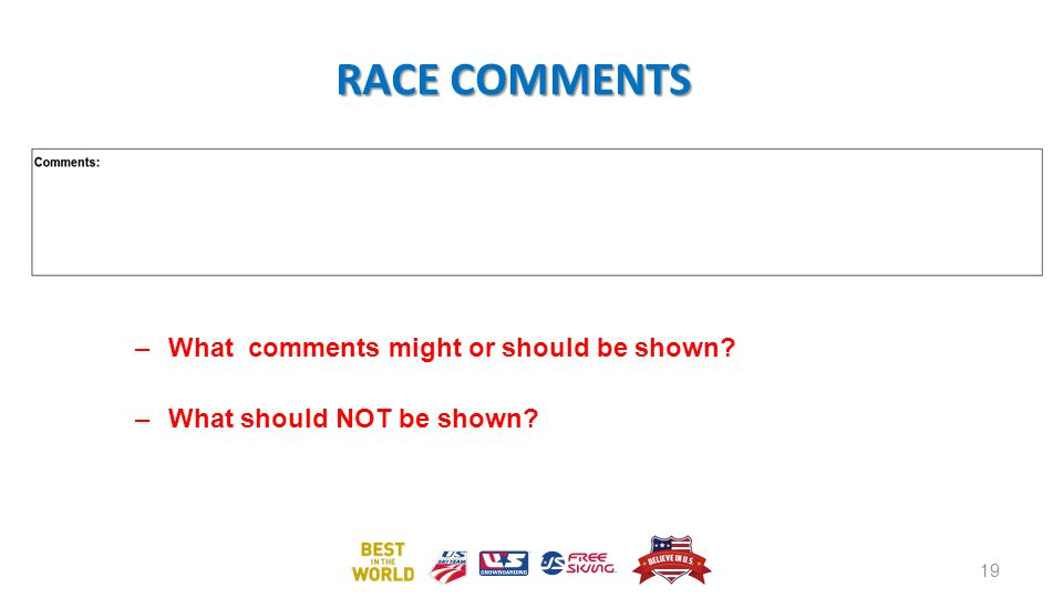 RACE COMMENTS –What comments might or should be shown –What should NOT be shown 19