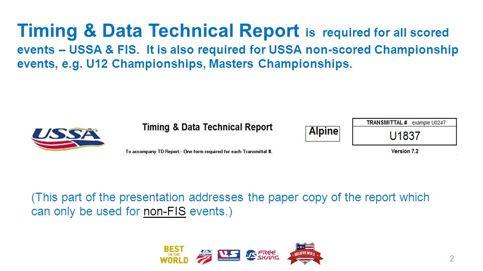 ONLINE TDTR Software that allows online filing is available Data requirements are identical to paper form Its use is required for all FIS events: Depending on connection, download time can vary – DOWNLOAD, INSTALL AND TEST IN ADVANCE OF YOUR EVENT.