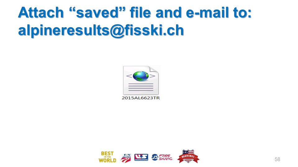 Attach saved file and e-mail to: alpineresults@fisski.ch 58