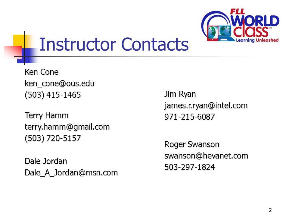 2 Instructor Contacts Roger Swanson swanson@hevanet.com503-297-1824 Jim Ryan james.r.ryan@intel.com971-215-6087 Ken Cone ken_cone@ous.edu (503) 415-1465 Dale Jordan Dale_A_Jordan@msn.com Terry Hamm terry.hamm@gmail.com (503) 720-5157
