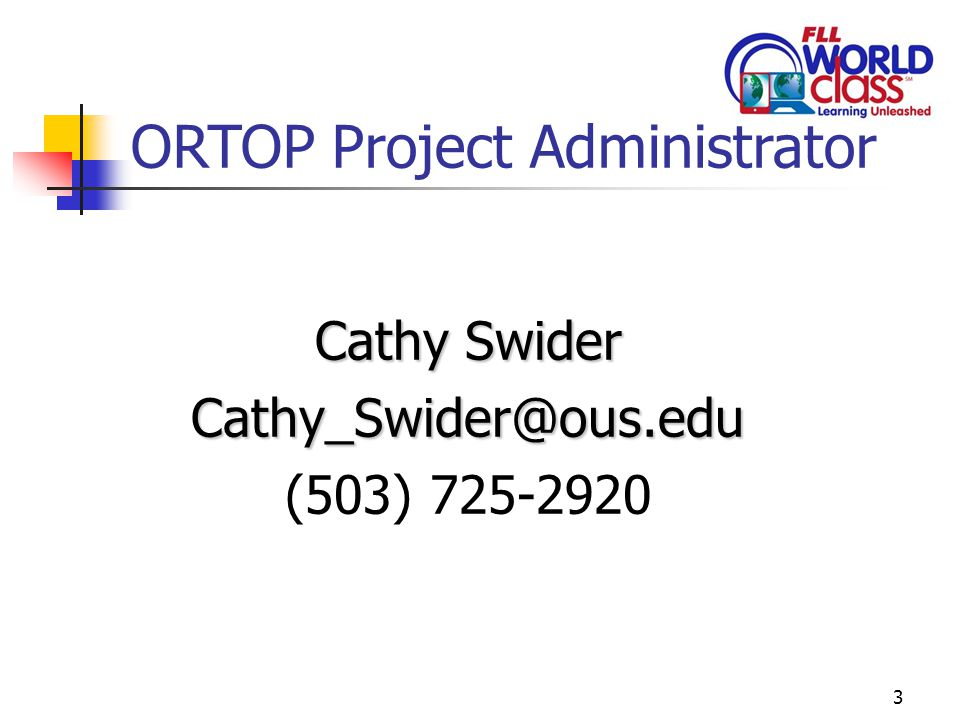 3 ORTOP Project Administrator Cathy Swider Cathy_Swider@ous.edu (503) 725-2920