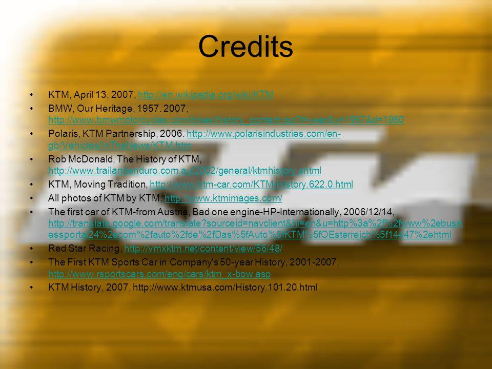 Credits KTM, April 13, 2007, http://en.wikipedia.org/wiki/KTMhttp://en.wikipedia.org/wiki/KTM BMW, Our Heritage, 1957. 2007, http://www.bmwmotorcycles