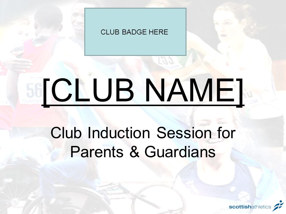 [CLUB NAME] Club Induction Session for Parents & Guardians CLUB BADGE HERE