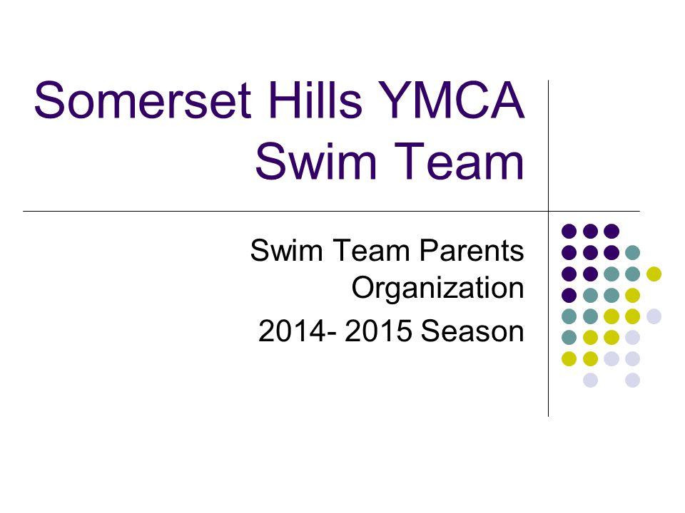Somerset Hills YMCA Swim Team Swim Team Parents Organization 2014- 2015 Season