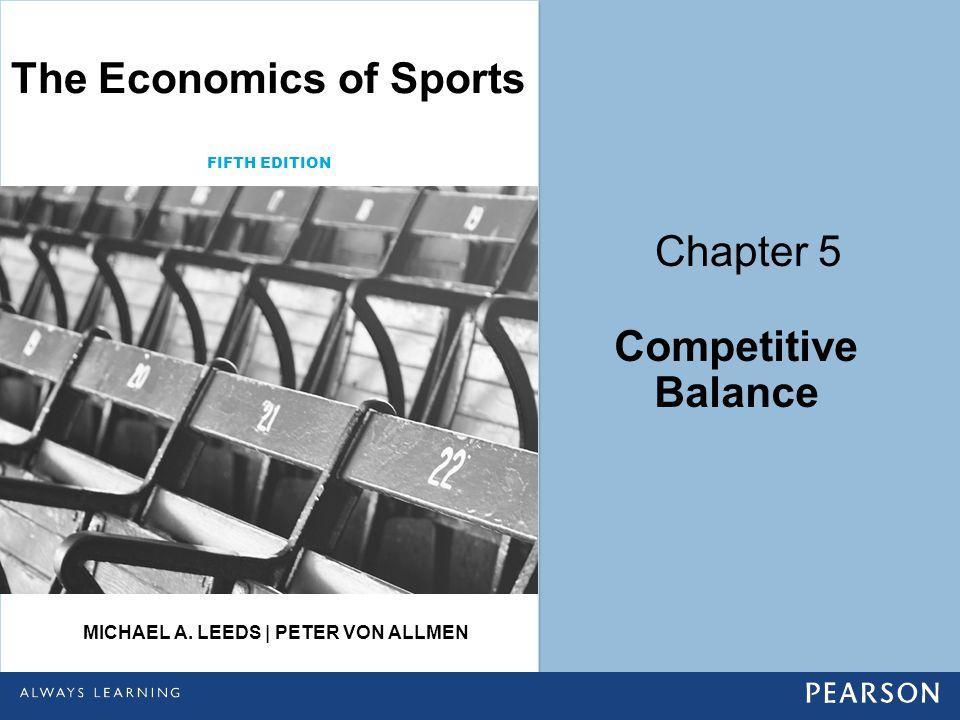 Competitive Balance Chapter 5 FIFTH EDITION The Economics of Sports MICHAEL A. LEEDS | PETER VON ALLMEN