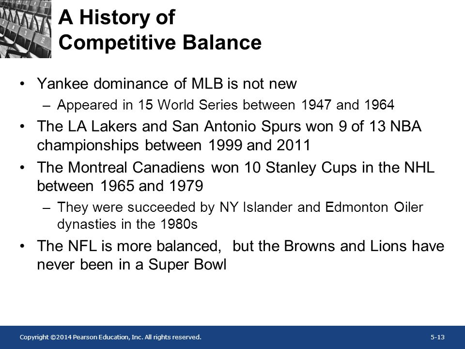 Copyright ©2014 Pearson Education, Inc. All rights reserved.5-13 A History of Competitive Balance Yankee dominance of MLB is not new –Appeared in 15 W