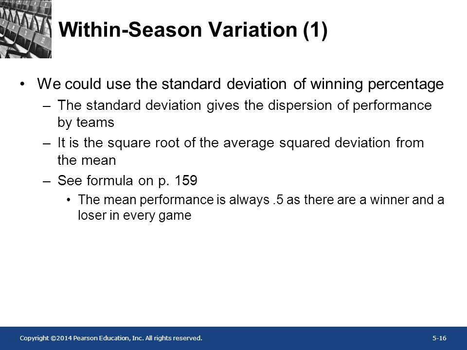 Copyright ©2014 Pearson Education, Inc. All rights reserved.5-16 Within-Season Variation (1) We could use the standard deviation of winning percentage