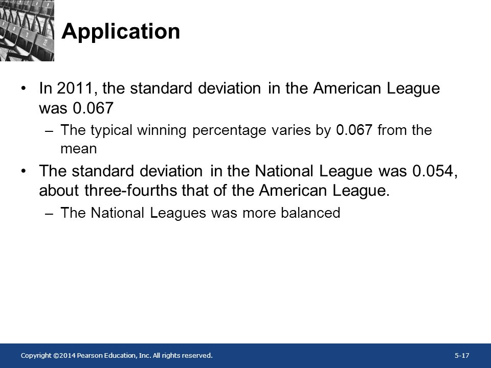 Copyright ©2014 Pearson Education, Inc. All rights reserved.5-17 Application In 2011, the standard deviation in the American League was 0.067 –The typ