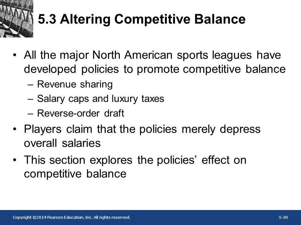 Copyright ©2014 Pearson Education, Inc. All rights reserved.5-30 5.3 Altering Competitive Balance All the major North American sports leagues have dev