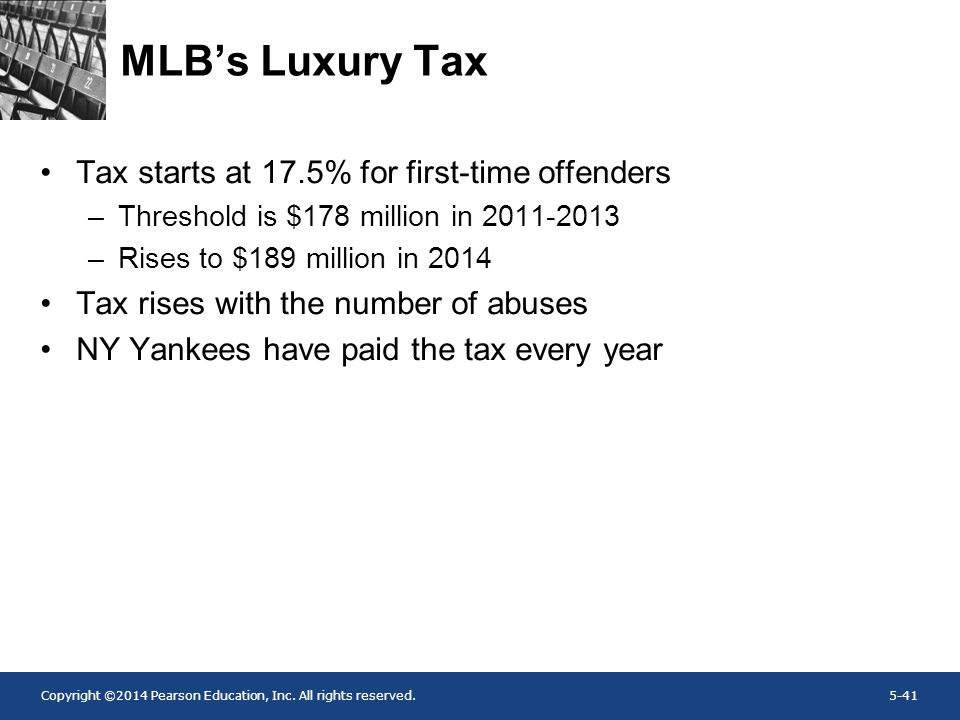 Copyright ©2014 Pearson Education, Inc. All rights reserved.5-41 MLB's Luxury Tax Tax starts at 17.5% for first-time offenders –Threshold is $178 mill