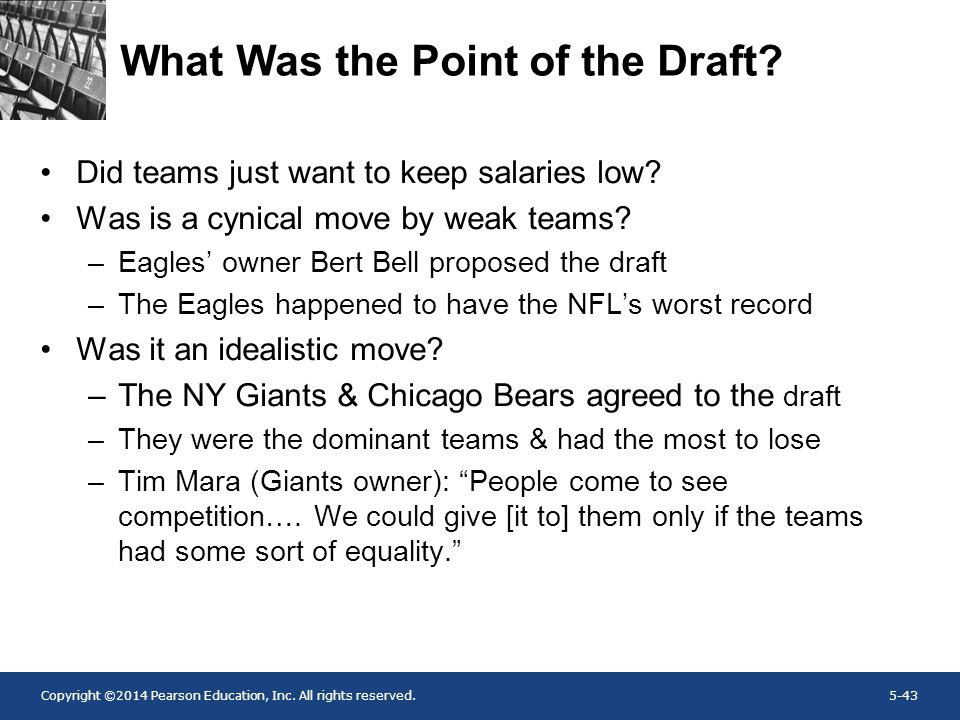 Copyright ©2014 Pearson Education, Inc. All rights reserved.5-43 What Was the Point of the Draft? Did teams just want to keep salaries low? Was is a c