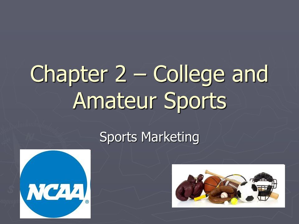 OBJECTIVES: ► Explain the importance of the NCAA and team rankings to college sports ► Define market segmenation ► Discuss the growing market surrounding women's college athletics ► EQ: What are the five different segments of market segmentation?