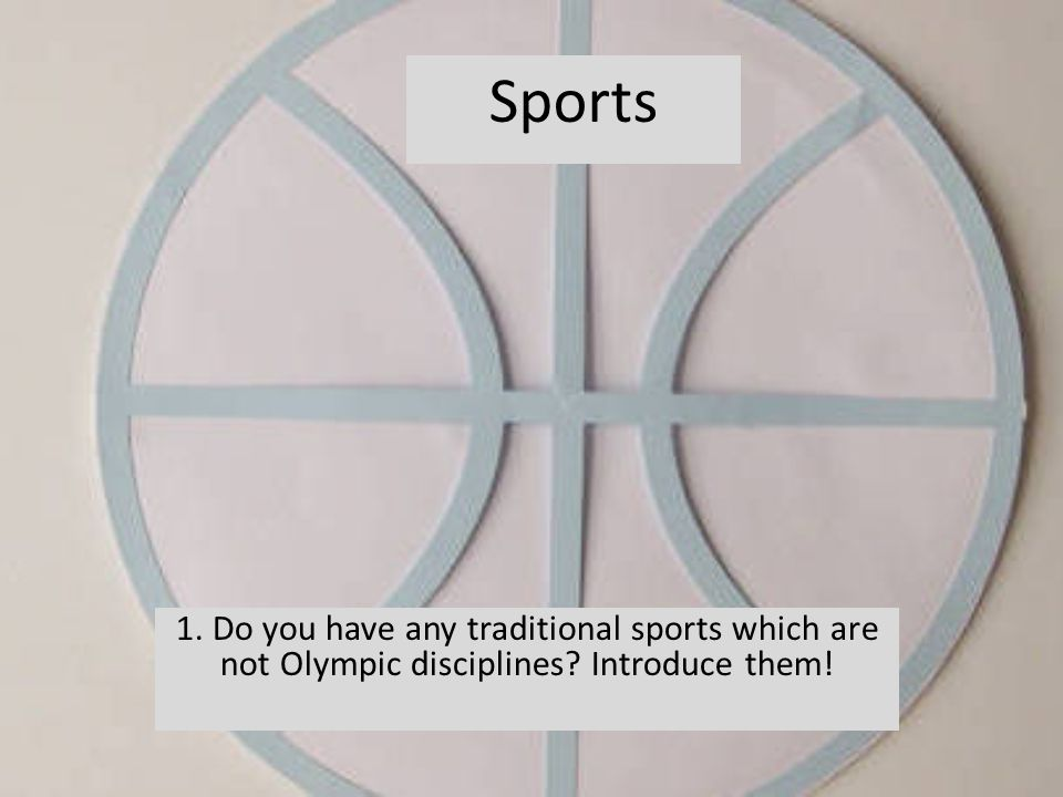 1. Do you have any traditional sports which are not Olympic disciplines Introduce them! Sports