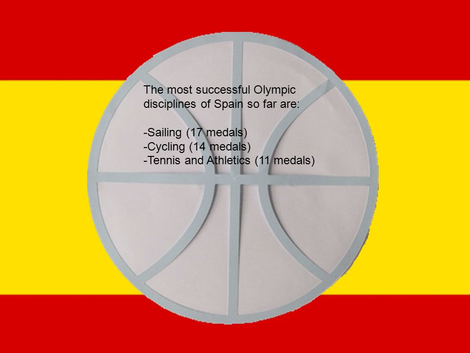 The most successful Olympic disciplines of Spain so far are: -Sailing (17 medals) -Cycling (14 medals) -Tennis and Athletics (11 medals)