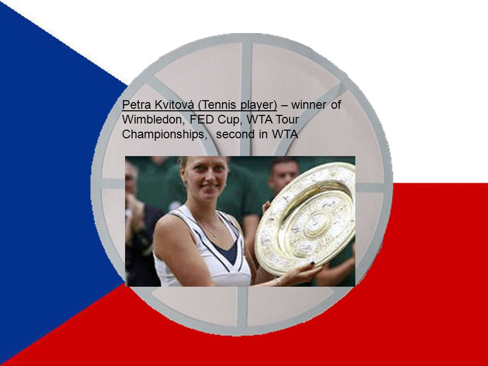 Petra Kvitová (Tennis player) – winner of Wimbledon, FED Cup, WTA Tour Championships, second in WTA