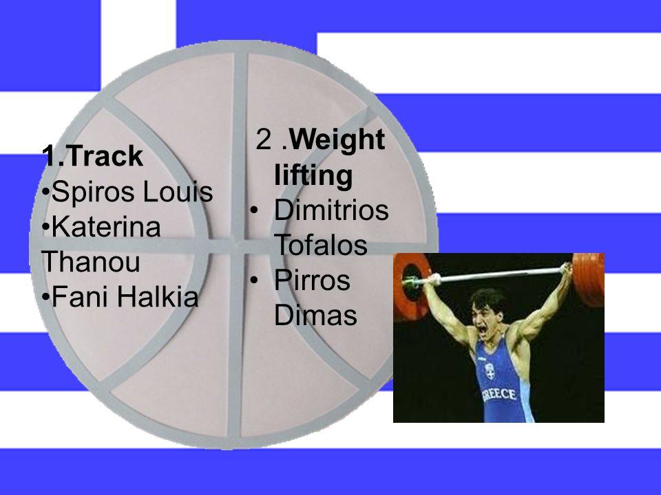 1.Track Spiros Louis Katerina Thanou Fani Halkia 2.Weight lifting Dimitrios Tofalos Pirros Dimas
