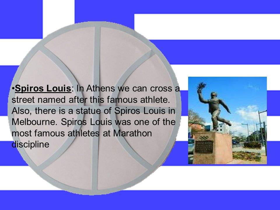 Spiros Louis: In Athens we can cross a street named after this famous athlete.