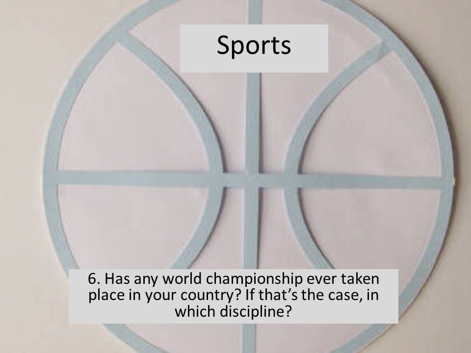 6. Has any world championship ever taken place in your country.