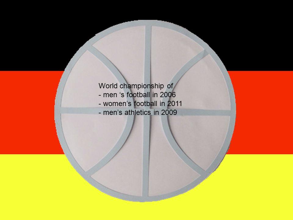 World championship of - men 's football in 2006 - women's football in 2011 - men's athletics in 2009