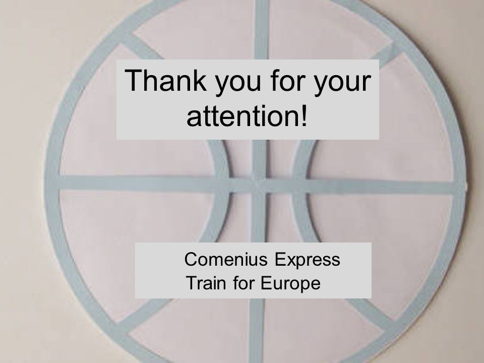 Comenius Express Train for Europe Thank you for your attention!