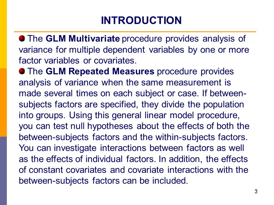 4 GLM Univariate, one-way ANOVA One-way ANOVA tests differences in a single interval dependent variable among two, three, or more groups formed by the categories of a single categorical independent variable (factor).