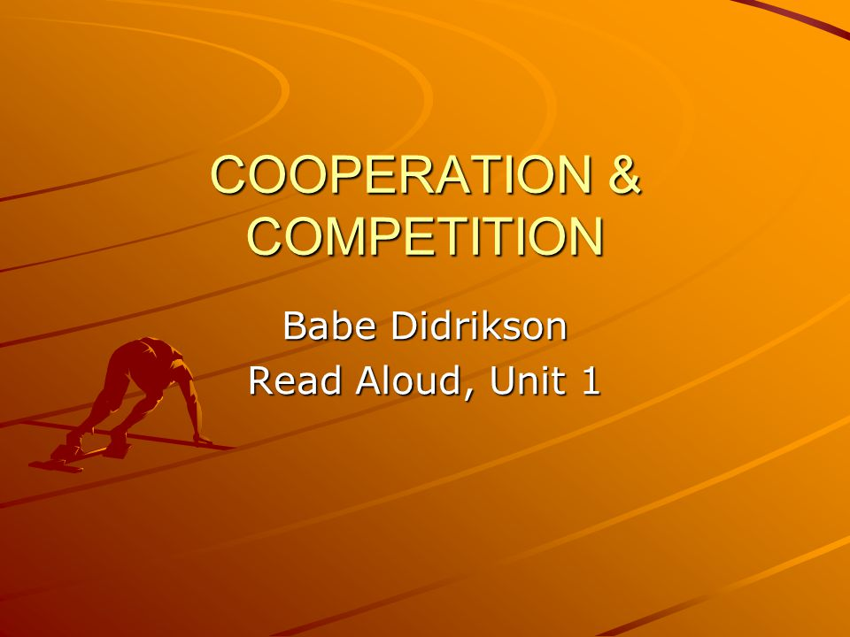 COOPERATION & COMPETITION Babe Didrikson Read Aloud, Unit 1