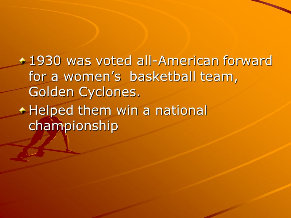 1930 was voted all-American forward for a women's basketball team, Golden Cyclones. Helped them win a national championship