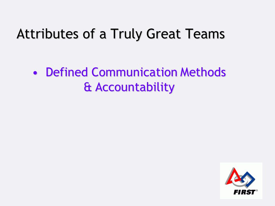 Attributes of a Truly Great Teams Defined Communication Methods & Accountability Defined Communication Methods & Accountability
