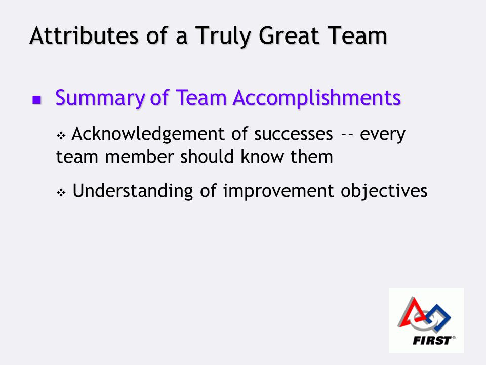 Attributes of a Truly Great Team Summary of Team Accomplishments Summary of Team Accomplishments  Acknowledgement of successes -- every team member s