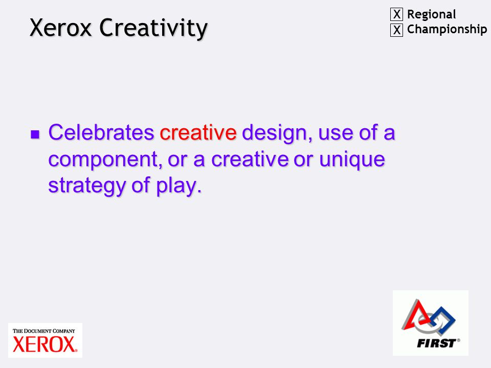 Xerox Creativity Celebrates creative design, use of a component, or a creative or unique strategy of play.