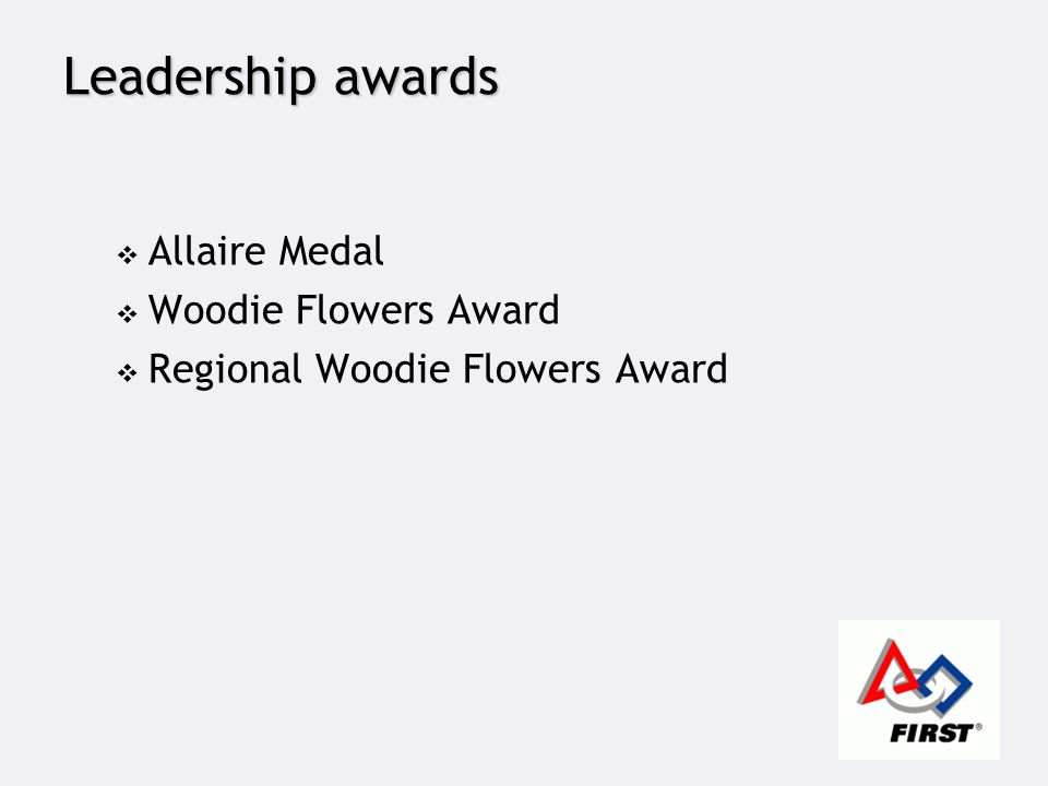 Leadership awards  Allaire Medal  Woodie Flowers Award  Regional Woodie Flowers Award