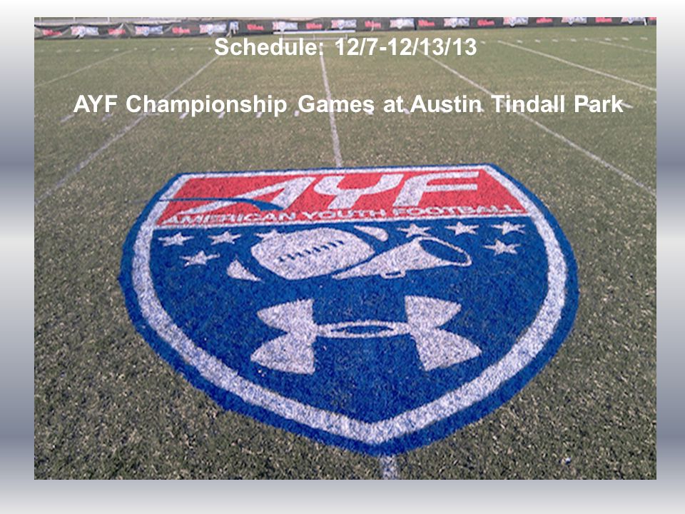 Schedule: 12/7-12/13/13 AYF Championship Games at Austin Tindall Park