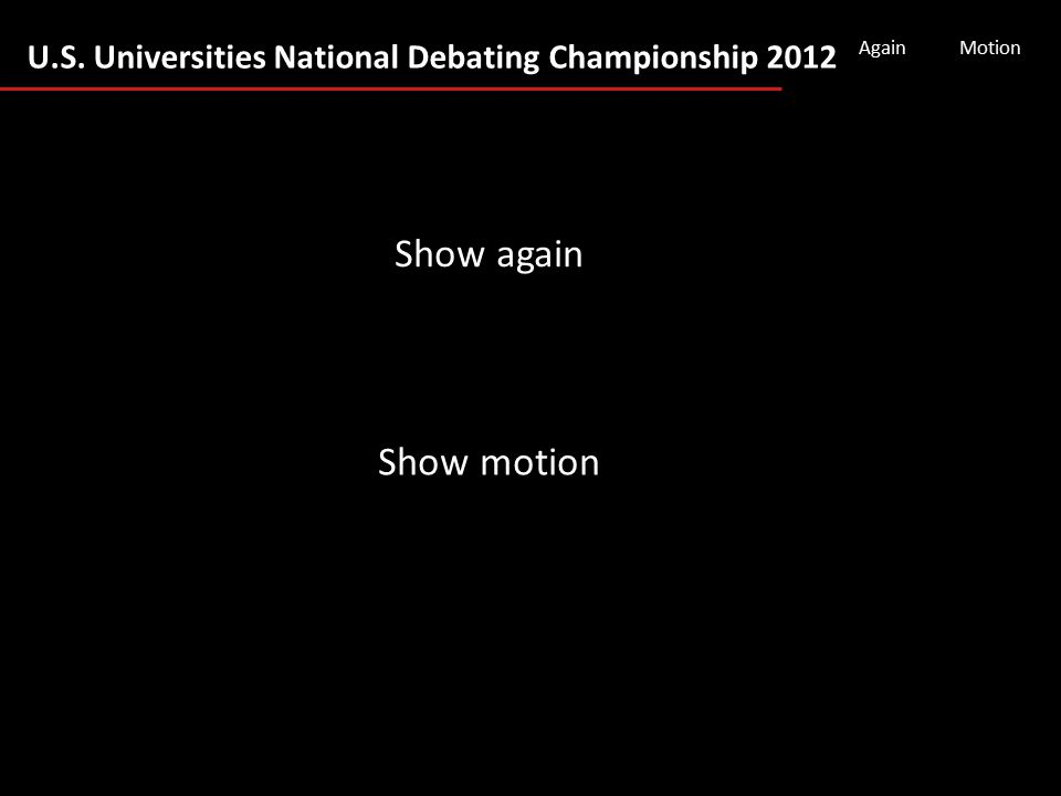 U.S. Universities National Debating Championship 2012 AgainMotion Show again Show motion