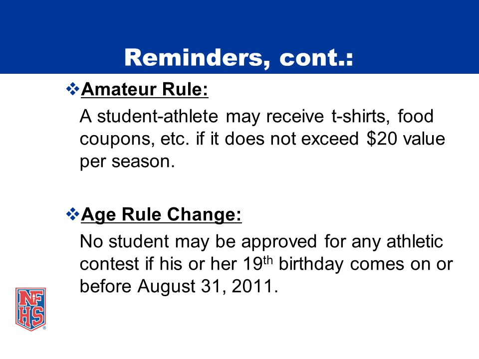 Reminders, cont.:  Amateur Rule: A student-athlete may receive t-shirts, food coupons, etc.