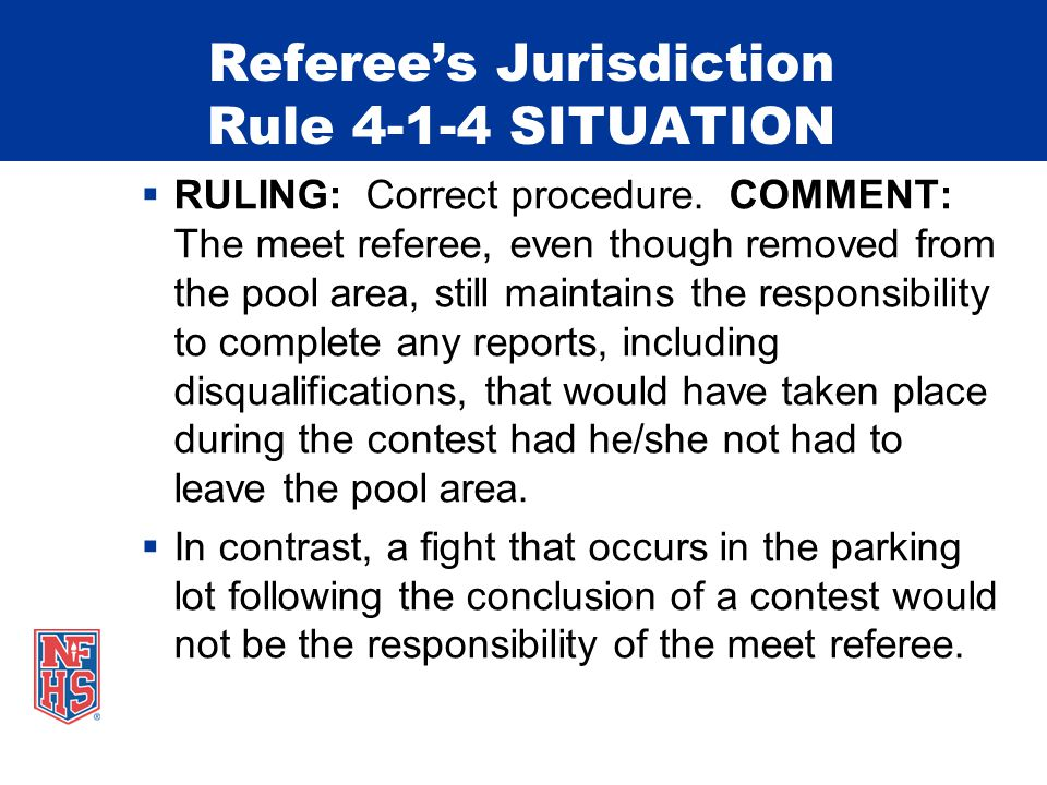 Referee's Jurisdiction Rule 4-1-4 SITUATION  RULING: Correct procedure.